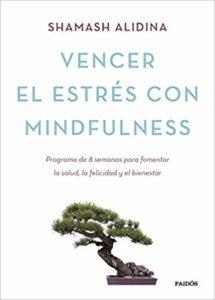 'Vencer el estrés con Mindfulness', de Shamash Alidina.