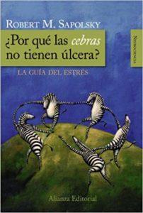 'Por qué las cebras no tienen úlceras', de Robert Sapolsky