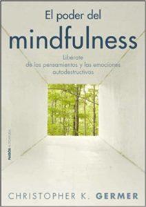 'El poder del mindfulness: Libérate de los pensamientos y las emociones autodestructivas', de Christopher K. Germer